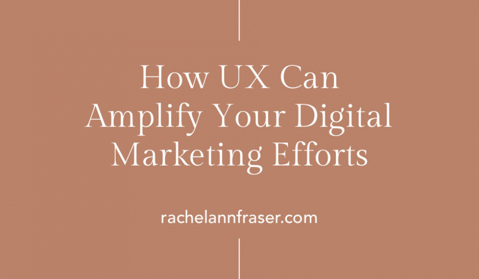 How UX Can Amplify Your Digital Marketing Efforts